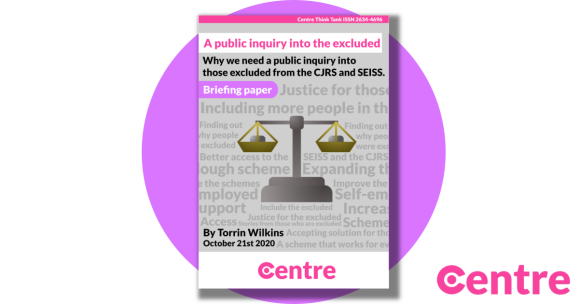 """A set of scales with words surrounding it about those who have been excluded from government support.  The text reads: """"A public inquiry into the excluded. Briefing paper - Why we need a public inquiry into those excluded from the CJRS and SEISS. By Torrin Wilkins, October 21st 2021. Centre Think Tank ISSN 2634-4696""""."""